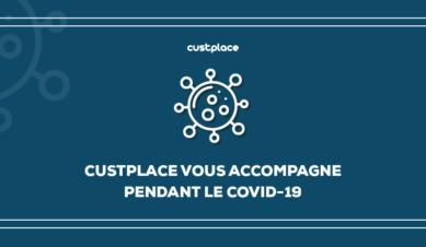 Custplace vous accompagne pendant le COVID-19