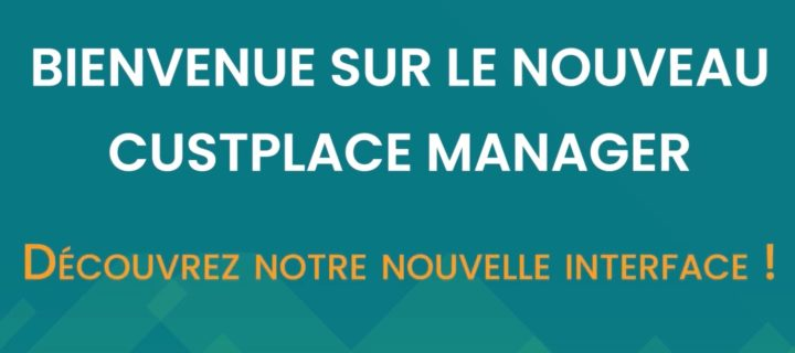 Nouvelle interface Custplace Manager