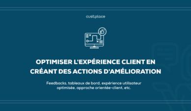 Optimiser l'expérience client en créant des actions d'amélioration