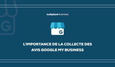 L'importance de la collecte des avis Google My Business