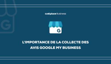L'importance de la collecte des avis Google My Business